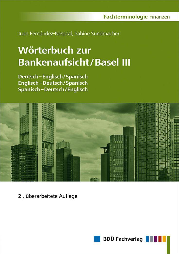 Juan Fernández-Nespral, Sabine Sundmacher Wörterbuch zur Bankenaufsicht/Basel III Deutsch-Englisch/Spanisch Englisch-Deutsch/Spanisch Spanisch-Deutsch/Englisch 2., überarbeitete Auflage