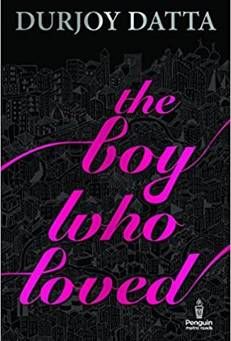 The Boy Who Loved by Durjoy Datta