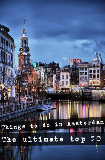 Things to do in Amsterdam A list of the top 50 things to do in the city!