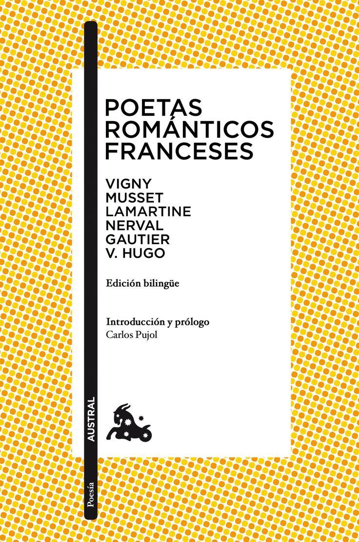 """PUJOL, Carlos (ed.) AA.VV. «Poetas románticos franceses», Austral, 2014. Desde 1820, fecha en que se publicaran las """"Meditaciones poéticas"""" de Lamartine, hasta la muerte de Victor Hugo en 1885, todo el espectacular despliegue de la poesía romántica francesa ha tenido un eco considerable en la lírica europea del siglo XX, por ejemplo, en el surrealismo y en Ezra Pound y T.S. ELiot."""