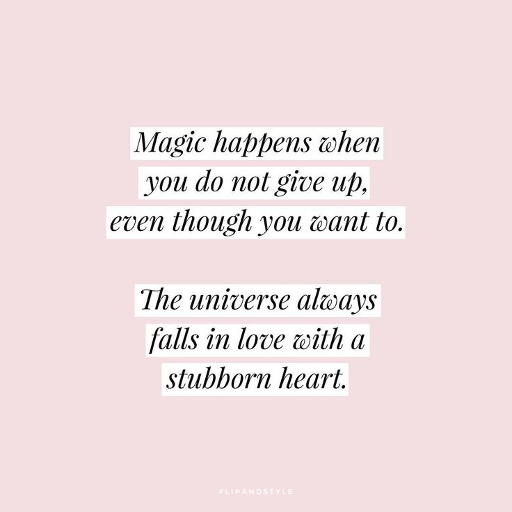 "#QOTD: ""Magic happens when you do not give up, even though you want to. The universe always falls in love with a stubborn heart."""