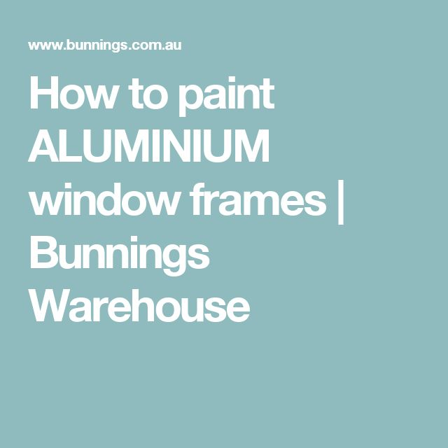 How to paint ALUMINIUM window frames | Bunnings Warehouse