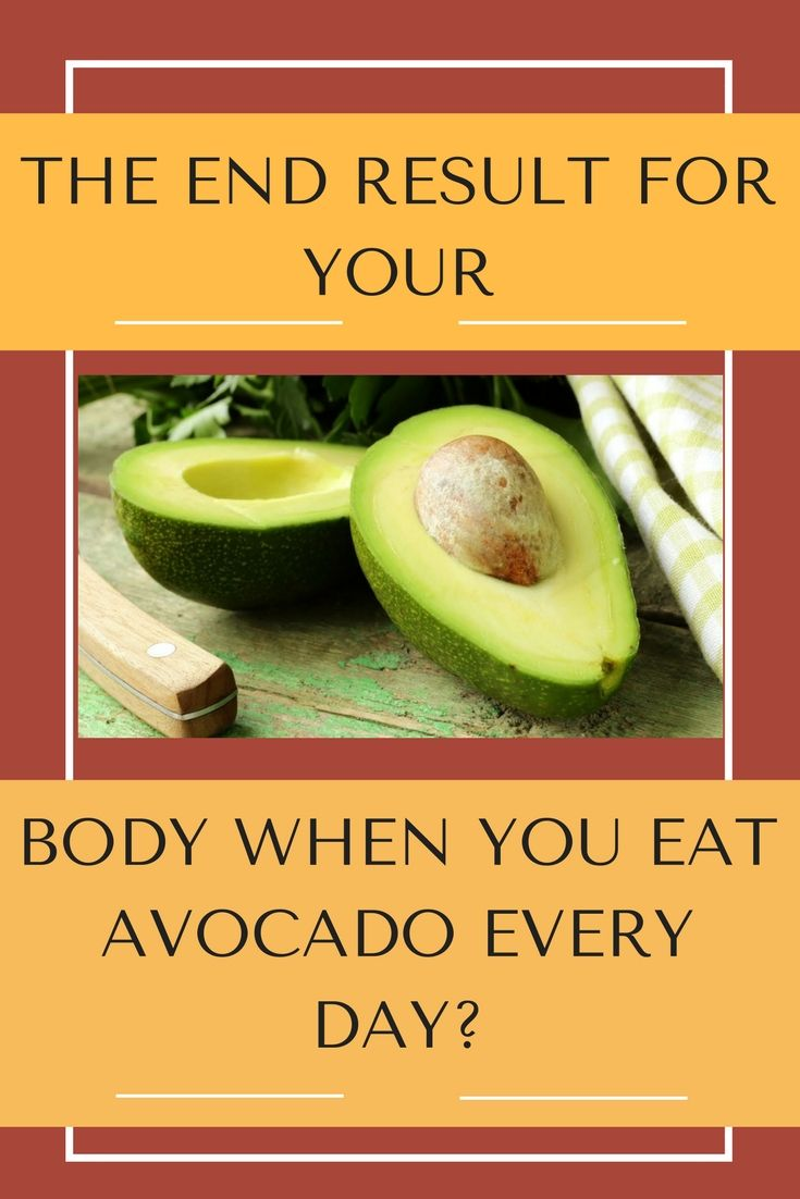THE END RESULT FOR YOUR BODY WHEN YOU EAT AVOCADO EVERY DAY?