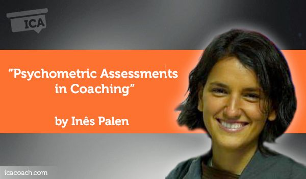Research Paper: Using Psychometrics in Coaching  esearch Paper By Inês Paler (Life Coach, SWITZERLAND)