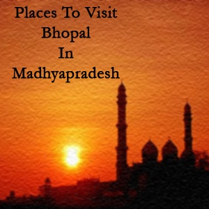 Places to visit Bhopal in Madhyapradesh
