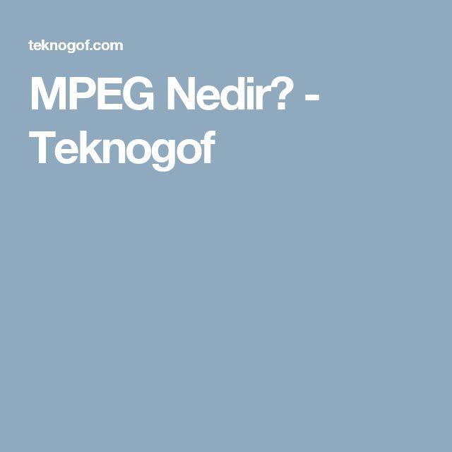 MPEG Nedir? - Teknogof