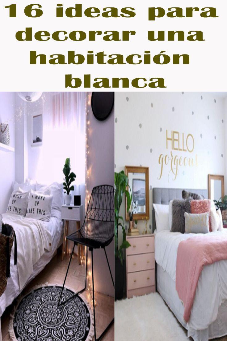 16 Ideas Para Decorar Una Habitacion Blanca Habitacion Blanca Para Decorar Unas Habitacion