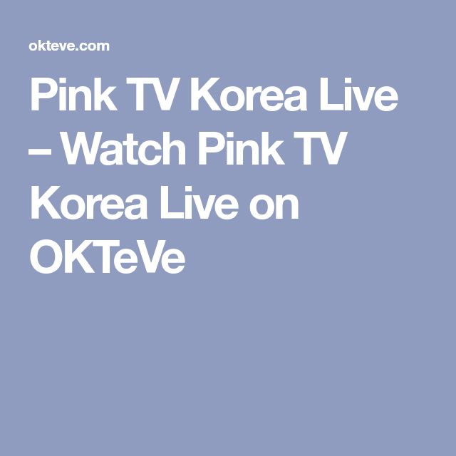 Pink TV Korea Live – Watch Pink TV Korea Live on OKTeVe