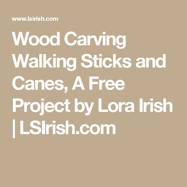 Wood Carving Walking Sticks and Canes, A Free Project by Lora Irish | LSIrish.com
