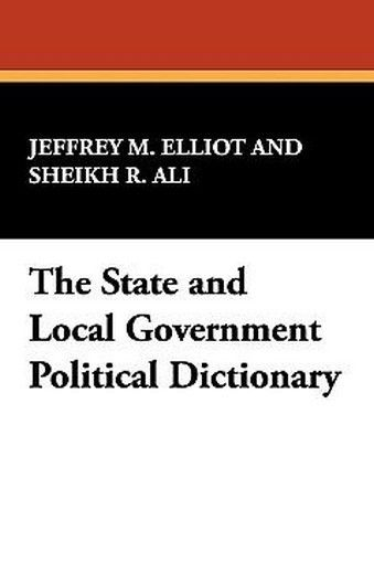 State and Local Government Political Dictionary, by Jeffrey M. Elliot (Hardcover)