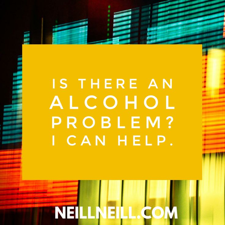 Is there an alcohol problem?  I can help.  NeillNeill.com