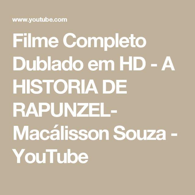 Filme Completo Dublado em HD - A HISTORIA DE RAPUNZEL- Macálisson Souza - YouTube