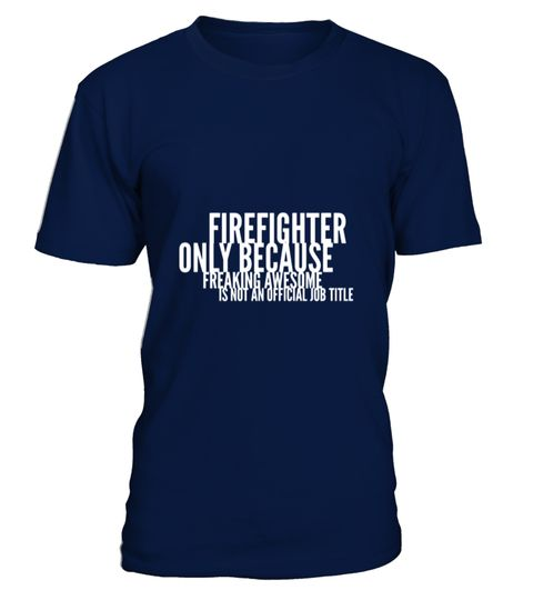 # Firefighter job .  Available in multiple colors. Perfect gift. Share it with your friends, order together and save on shipping. Click ''Buy it now'' to choose your size. Be sure to order before time runs out!