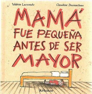 """Mamá fue pequeña antes de ser mayor"" - Valérie Larrondo (Kókinos) #madres #mamas"