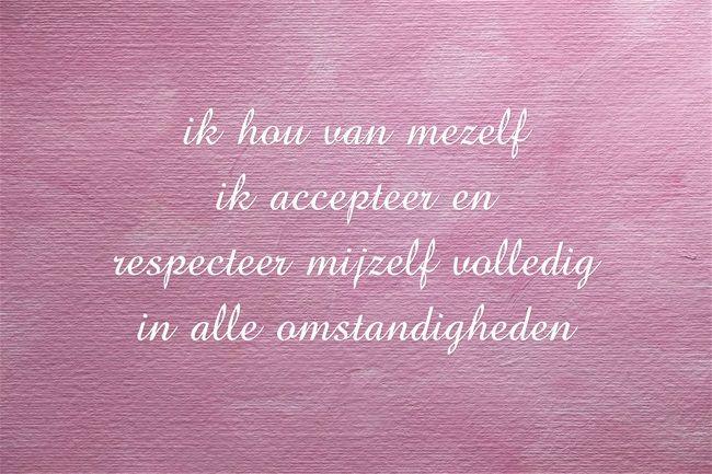 ik hou van mezelf ik accepteer en respecteer mijzelf volledig in alle…