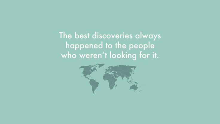 """The best discoveries always happened to the people who weren't looking for it."" wallpaper"