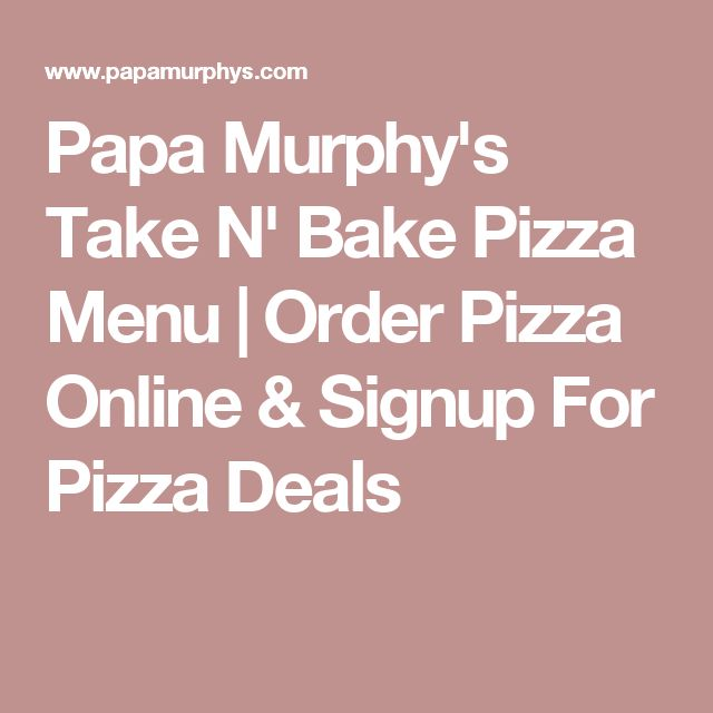 Papa Murphy's Take N' Bake Pizza Menu | Order Pizza Online & Signup For Pizza Deals