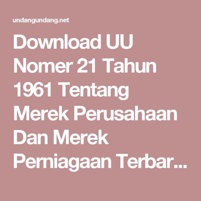 Download UU Nomer 21 Tahun 1961 Tentang Merek Perusahaan Dan Merek Perniagaan Terbaru dan Terlengkap - UndangUndang.Net