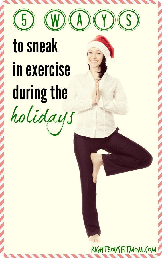 Mom Sneaks In Sons Bedroom: Five Ways To Sneak In Exercise During The Holidays