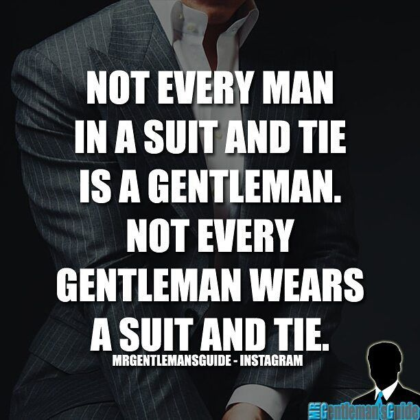 Quote of the day for gentleman's - Not every man in a suit and tie is a gentleman.  Not every gentleman wears a suit and tie.