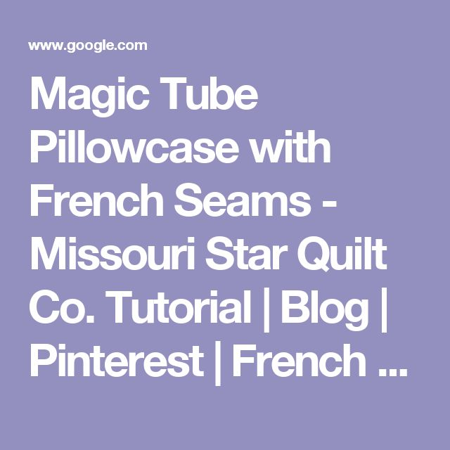 Magic Tube Pillowcase with French Seams - Missouri Star Quilt Co ... : missouri quilt company pillowcase tutorial - Adamdwight.com