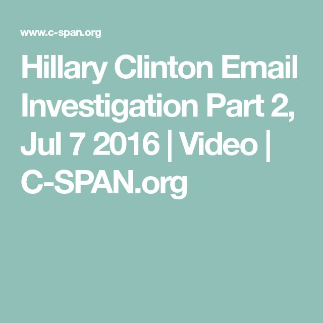Hillary Clinton Email Investigation Part 2, Jul 7 2016   Video   C-SPAN.org