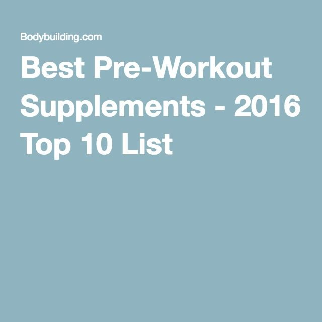 Best Pre-Workout Supplements - 2016 Top 10 List