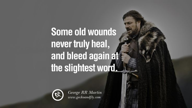 Some old wounds never truly heal, and bleed again at the slightest word. Game of Thrones Quotes By George RR Martin best inspirational tumblr quotes instagram
