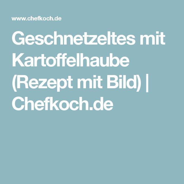 Geschnetzeltes mit Kartoffelhaube (Rezept mit Bild)   Chefkoch.de