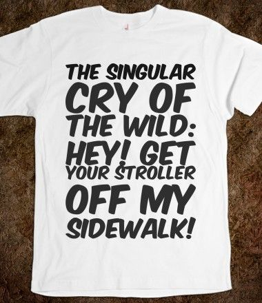 the singular cry of the wild: hey! get your stroller off my sidewalk!, Bachelor and Bachelorette Sayings