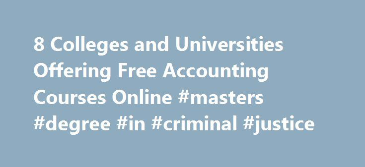 8 Colleges and Universities Offering Free Accounting Courses Online #masters #degree #in #criminal #justice http://degree.remmont.com/8-colleges-and-universities-offering-free-accounting-courses-online-masters-degree-in-criminal-justice/  #online accounting degree # 8 Colleges and Universities Offering Free Accounting Courses Online Learn accounting with these free online courses. See the full list of free online accounting and financial reporting courses, and find the course that is right…