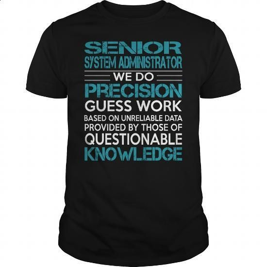 Awesome Tee For Senior System Administrator - #funny hoodies #sport shirts. MORE INFO => https://www.sunfrog.com/LifeStyle/Awesome-Tee-For-Senior-System-Administrator-100471498-Black-Guys.html?60505