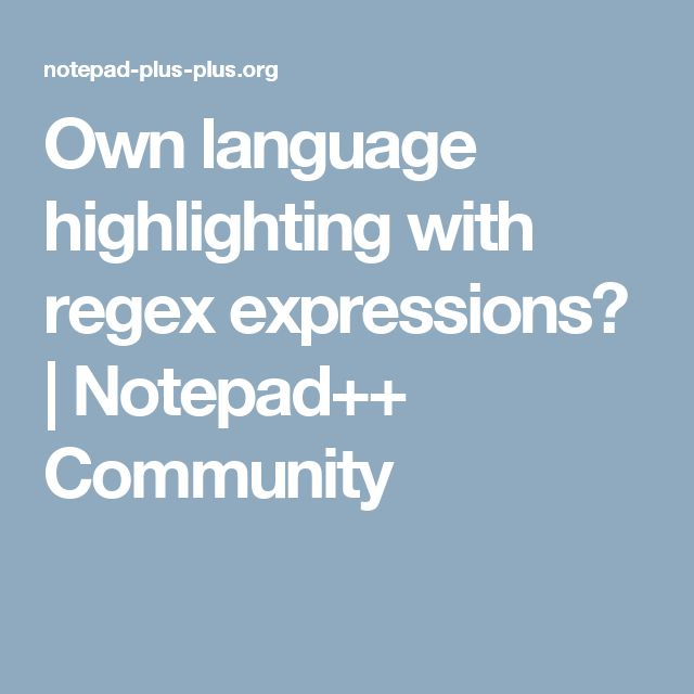 Own language highlighting with regex expressions?   Notepad++ Community