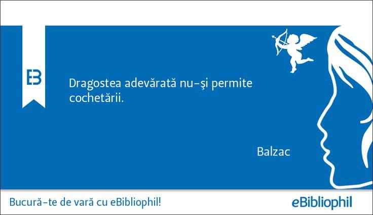 """""""Dragostea adevărată nu-şi permite cochetării."""" Balzac"""