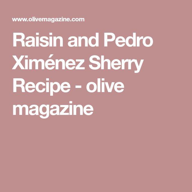 Raisin and Pedro Ximénez Sherry Recipe - olive magazine