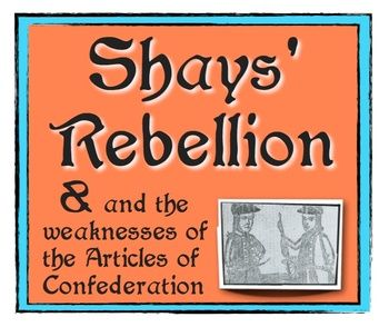 Shays' Rebellion & the Weaknesses of the Articles of Confederation!  Multiple learning styles at its best!  Students complete organizers, a skit, and a primary source!