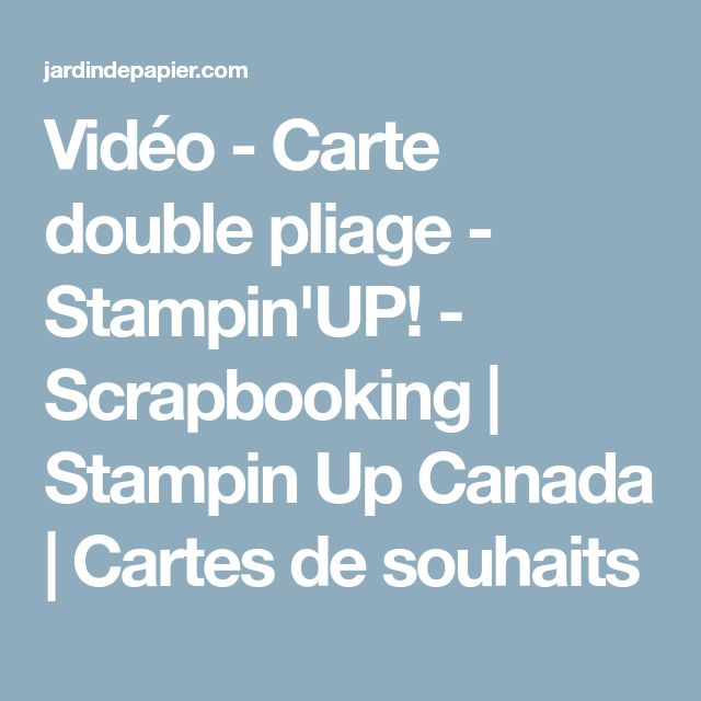 Vidéo - Carte double pliage - Stampin'UP! - Scrapbooking | Stampin Up Canada | Cartes de souhaits
