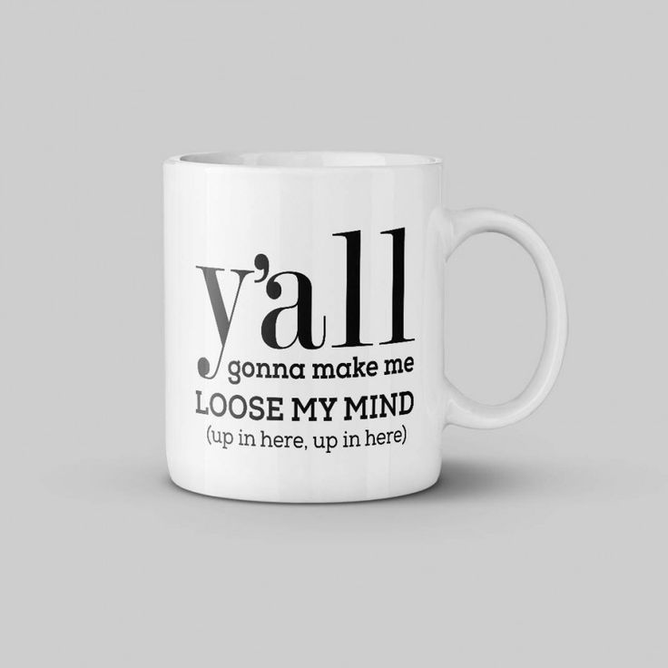 Y'all Gonna Make Me Loose My Mind Coffee or Tea Mug