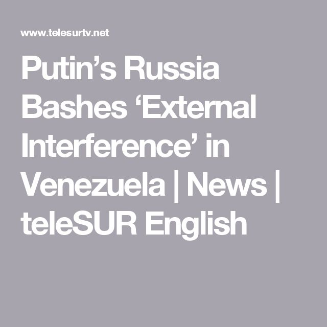 Putin's Russia Bashes 'External Interference' in Venezuela   News   teleSUR English