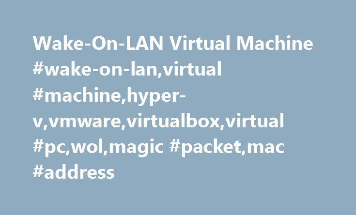 Wake-On-LAN Virtual Machine #wake-on-lan,virtual #machine,hyper-v,vmware,virtualbox,virtual #pc,wol,magic #packet,mac #address http://indiana.nef2.com/wake-on-lan-virtual-machine-wake-on-lanvirtual-machinehyper-vvmwarevirtualboxvirtual-pcwolmagic-packetmac-address/  # Wake-On-LAN Virtual Machine features: implements the Wake-On-LAN standard to turn on virtual machines, supports Microsoft Hyper-V, Windows Virtual PC, Microsoft Virtual PC 2007, Oracle VM VirtualBox, VMware Server, VMware…