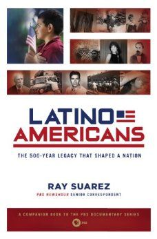 Latino Americans: The 500-Year Legacy That Shaped a Nation Paperback by Ray Suarez