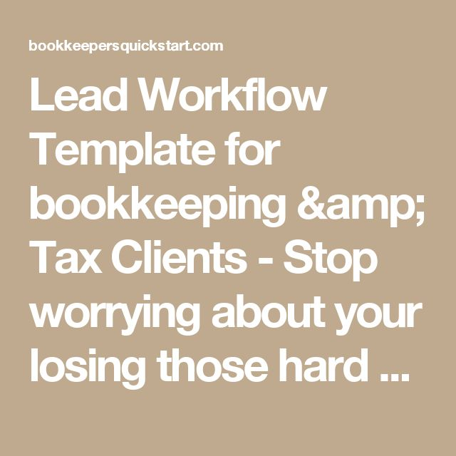 Lead Workflow Template for bookkeeping & Tax Clients - Stop worrying about your losing those hard won leads. Automate and grow with ease.