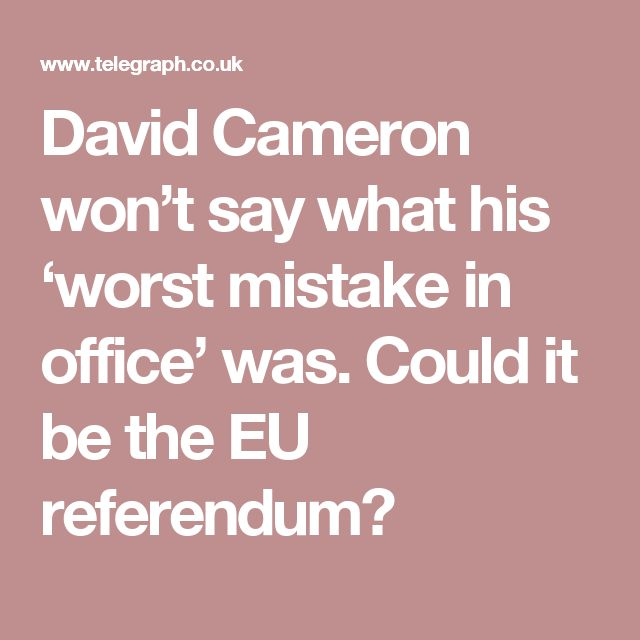 David Cameron won't say what his 'worst mistake in office' was. Could it be the EU referendum?