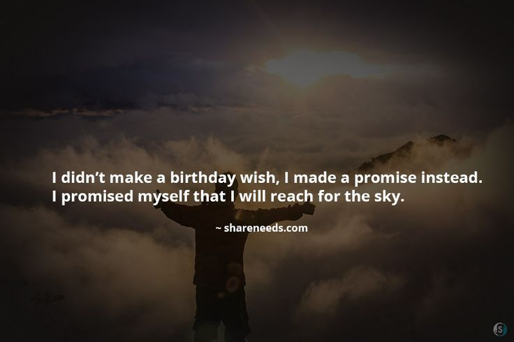 I didn't make a birthday wish, I made a promise instead. I promised myself that I will reach for the sky.