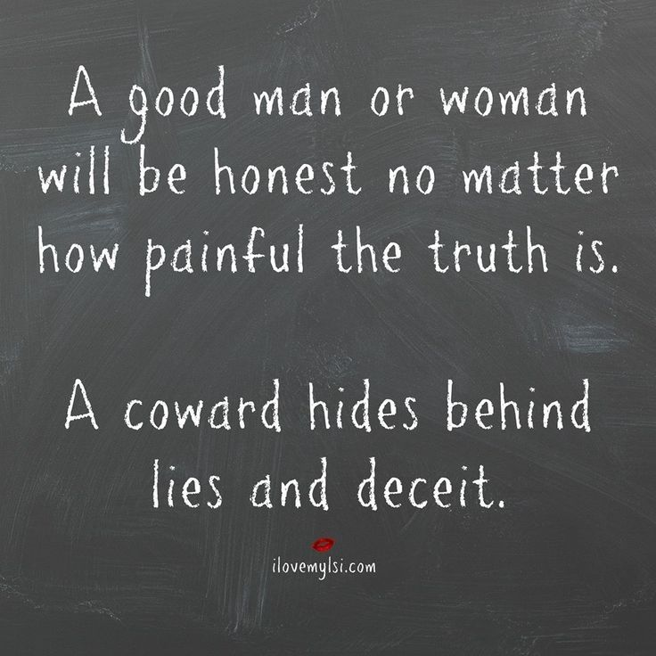 So true...  cowards lie and are deceitful.  Takes a REAL person to tell the truth and not give a fuck.