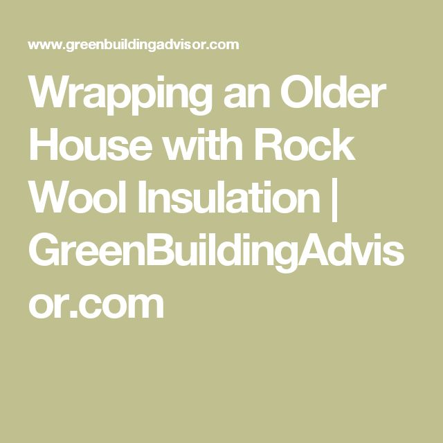 Wrapping an Older House with Rock Wool Insulation | GreenBuildingAdvisor.com