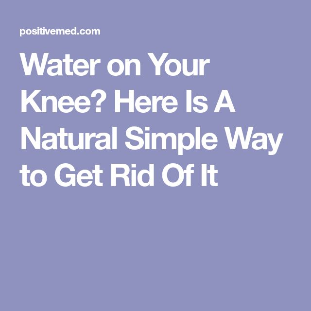 Water on Your Knee? Here Is A Natural Simple Way to Get Rid Of It