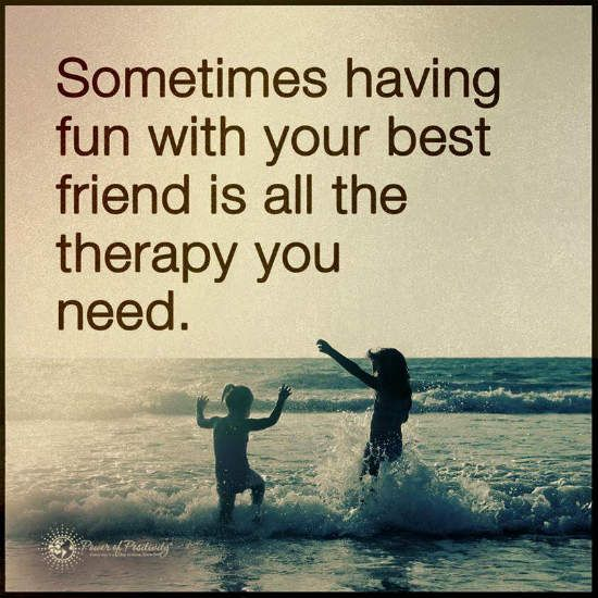 having fun with your best friend is all the therapy you need - Quote ...