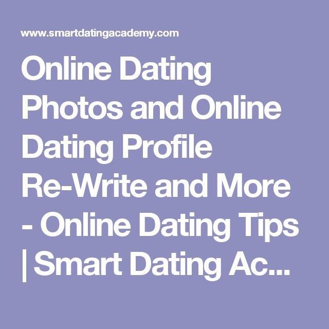 Online Dating Photos and Online Dating Profile Re-Write and More - Online Dating Tips | Smart Dating Academy