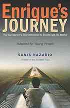 Enrique's journey : the true story of a boy determined to reunite with his mother / Sonia Nazario.  | Hayden, E184.H66.N397 2006
